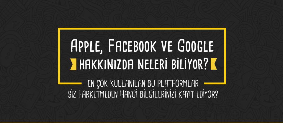apple-facebook-ve-google-hakkinizda-neleri-biliyor-1