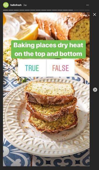 HelloFresh, anketleri bu şekilde kullanarak, kullanıcılara yiyecek ve yemekle ilgili soruları sorarak yanıtlarını bulmaları için onları yukarı kaydırmasına izin veriyor. Bu, özellikle sadece takipçileri için biraz eğlence sağlamasının yanı sıra, tüm hikayeyi sonuna kadar izlemek için yeterince yatırım yapılmasını sağladığından, özelliğin akıllıca kullanılmasıdır.